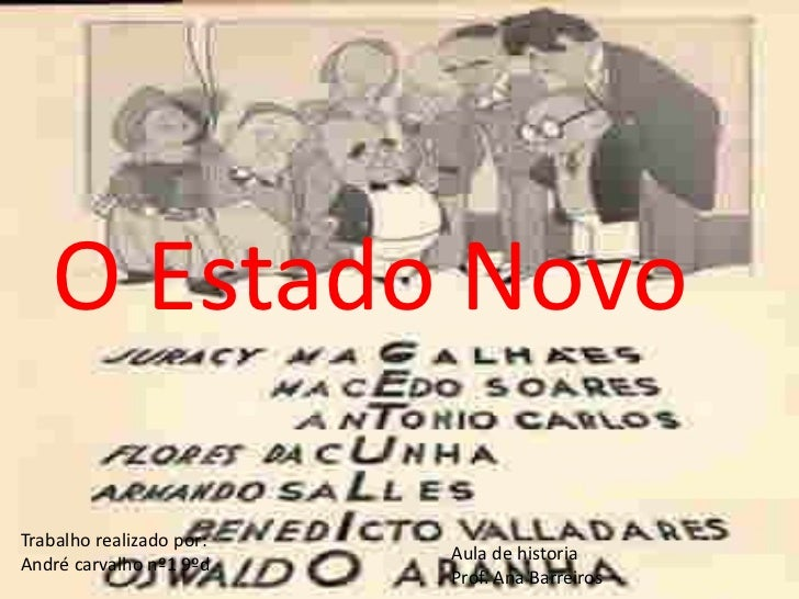 O Estado Novo<br />Trabalho realizado por:<br />André carvalho nº1 9ºd<br />Aula de historia <br />Prof. Ana Barreiros<br />