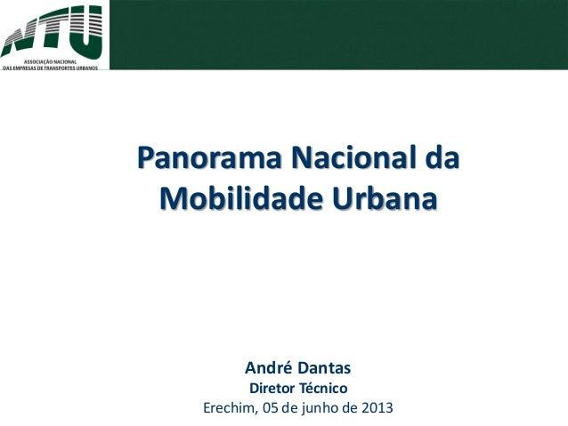 André Dantas Diretor Técnico Erechim, 05 de junho de 2013 Panorama Nacional da Mobilidade Urbana