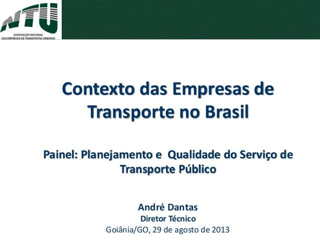 André Dantas Diretor Técnico Goiânia/GO, 29 de agosto de 2013 Contexto das Empresas de Transporte no Brasil Painel: Planej...