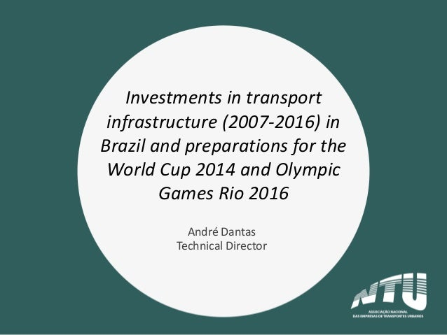 Investments in transport infrastructure (2007-2016) in Brazil and preparations for the World Cup 2014 and Olympic Games Ri...