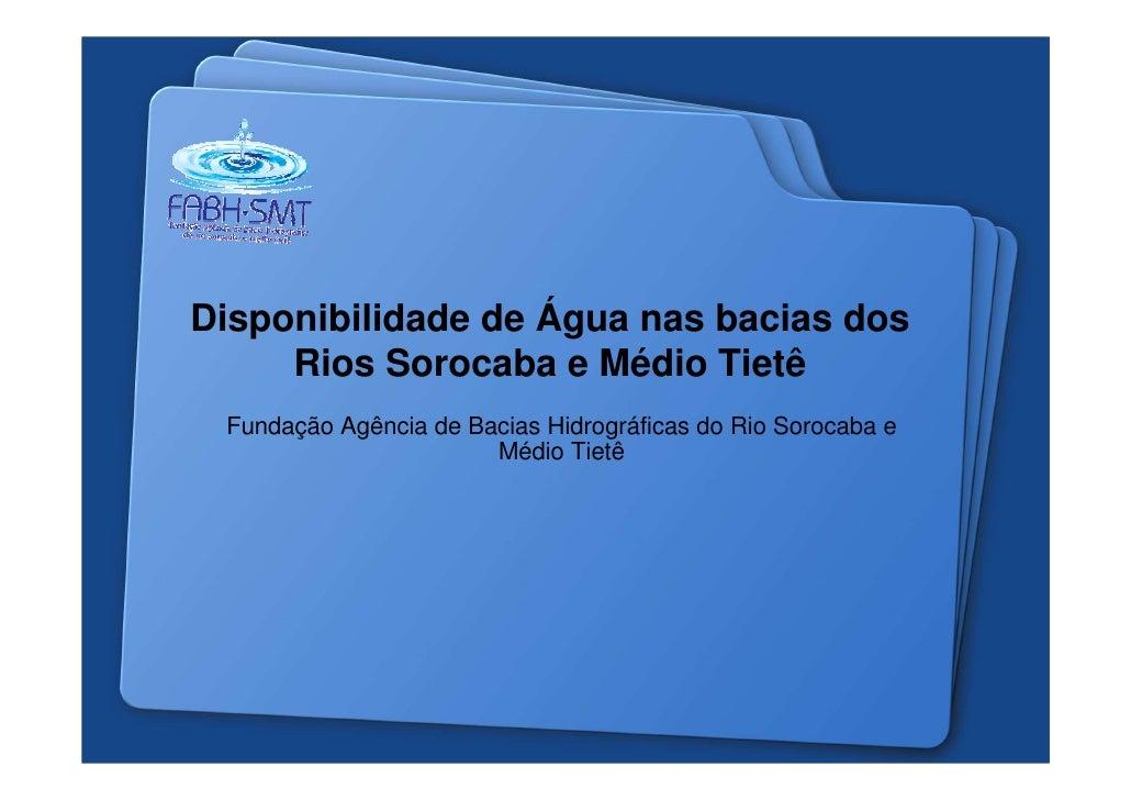 Disponibilidade de Água nas bacias dos      Rios Sorocaba e Médio Tietê  Fundação Agência de Bacias Hidrográficas do Rio S...