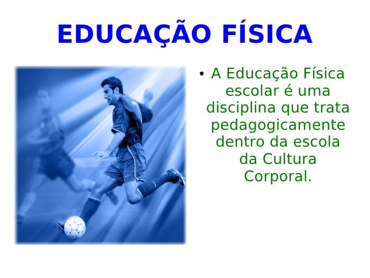 EDUCAÇÃO FÍSICA             A Educação Física                escolar é uma             disciplina que trata             p...