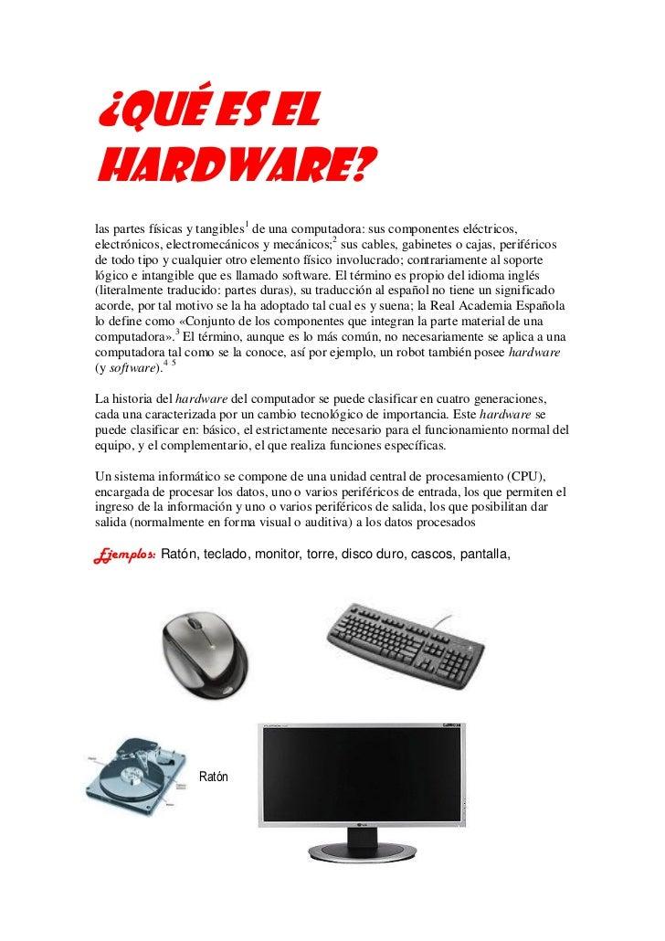 ¿Qué es elhardware?las partes físicas y tangibles1 de una computadora: sus componentes eléctricos,electrónicos, electromec...