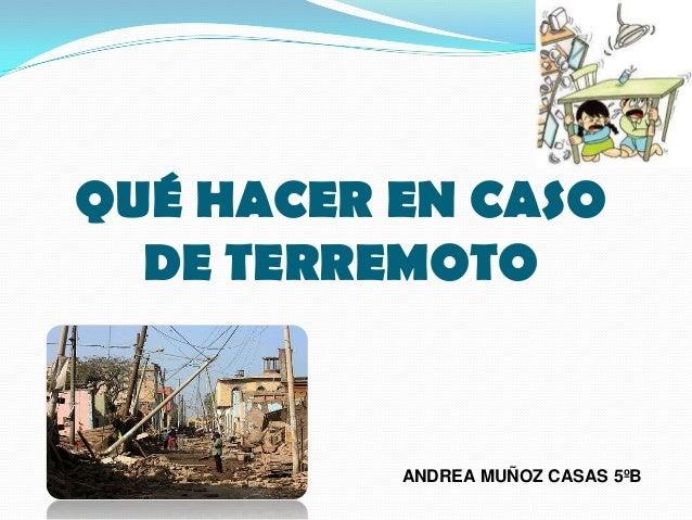 QUÉ HACER EN CASO DE TERREMOTO  ANDREA MUÑOZ CASAS 5ºB