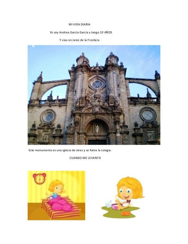 MI VIDA DIARIA Yo soy Andrea García García y tengo 10 AÑOS Y vivo en Jerez de la Frontera  Este monumento es una iglesia d...
