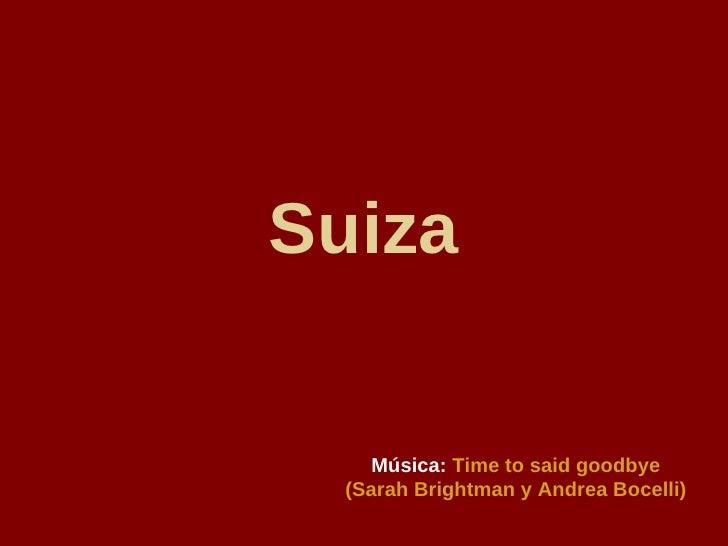 Suiza Música:   Time to said goodbye (Sarah Brightman y Andrea Bocelli)