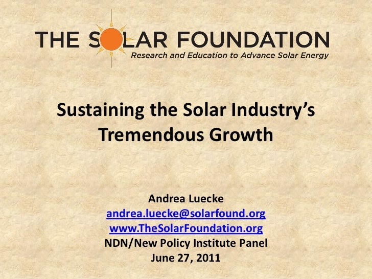 Sustaining the Solar Industry's     Tremendous Growth             Andrea Luecke     andrea.luecke@solarfound.org      www....