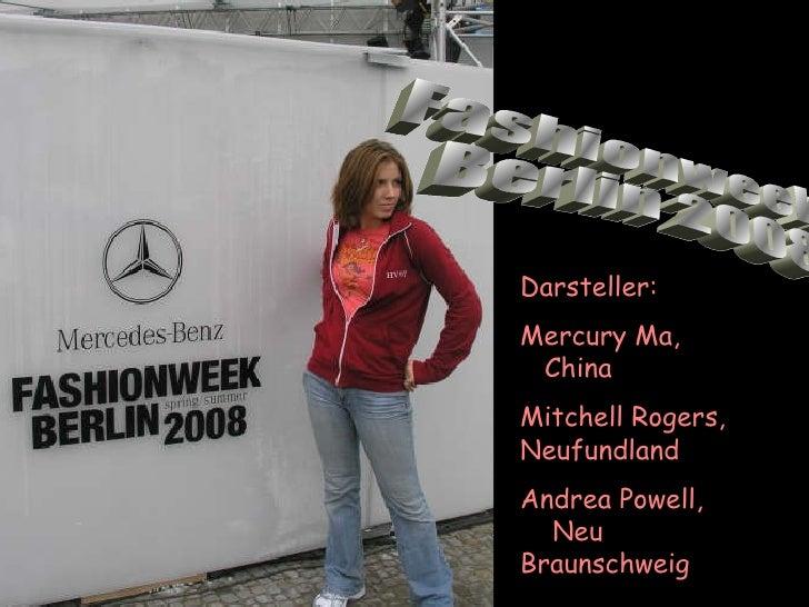 Fashionweek Berlin 2008 Darsteller: Mercury Ma,  China Mitchell Rogers, Neufundland Andrea Powell,  Neu Braunschweig