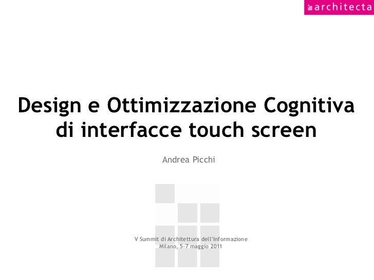 Design e Ottimizzazione Cognitiva    di interfacce touch screen                     Andrea Picchi           V Summit di Ar...
