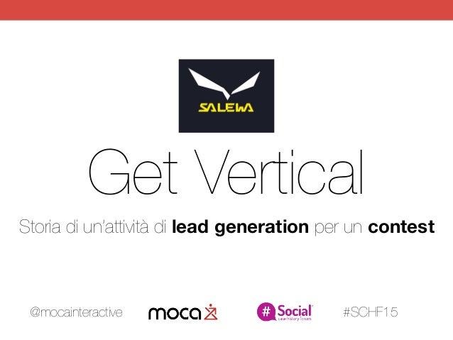 Get Vertical Storia di un'attività di lead generation per un contest @mocainteractive #SCHF15