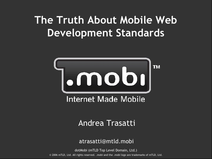 <ul><li>Andrea Trasatti </li></ul><ul><li>[email_address] </li></ul>The Truth About Mobile Web Development Standards