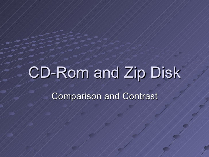 CD-Rom and Zip Disk Comparison and Contrast