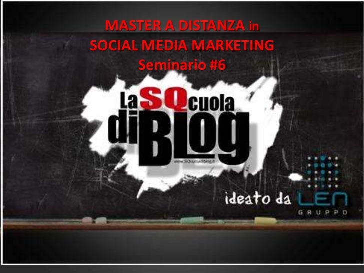 MASTER A DISTANZA inSOCIAL MEDIA MARKETING<br />Seminario #6<br />