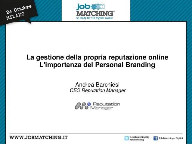 La gestione della propria reputazione online L'importanza del Personal Branding Andrea Barchiesi CEO Reputation Manager