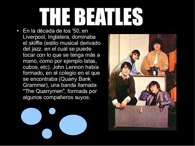 THE BEATLESTHE BEATLES● En la década de los '50, en Liverpool, Inglatera, dominaba el skiffle (estilo musical derivado del...
