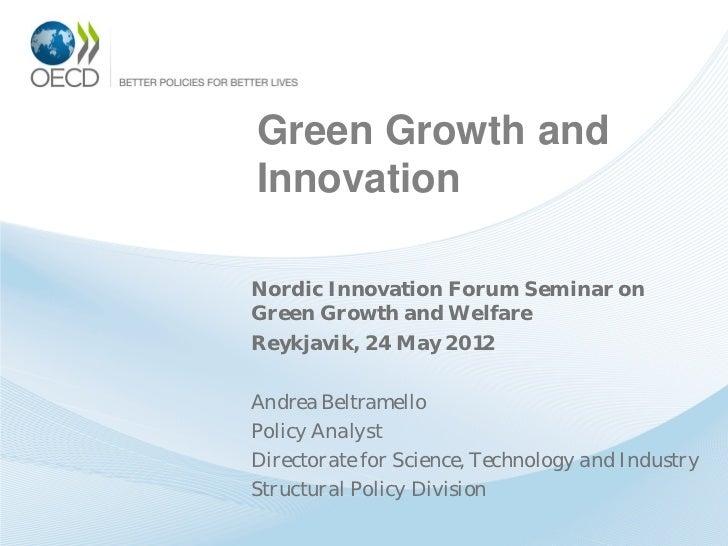 Green Growth andInnovationNordic Innovation Forum Seminar onGreen Growth and WelfareReykjavik, 24 May 2012Andrea Beltramel...