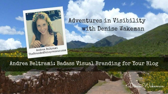 """.s- —  Andrea Beitrami l .  ' Theiarandeasoiopl""""      Adventures in Visibility with Denise Wakeman"""