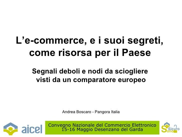 L'e-commerce, e i suoi segreti,  come risorsa per il Paese   Segnali deboli e nodi da sciogliere  visti da un comparatore ...