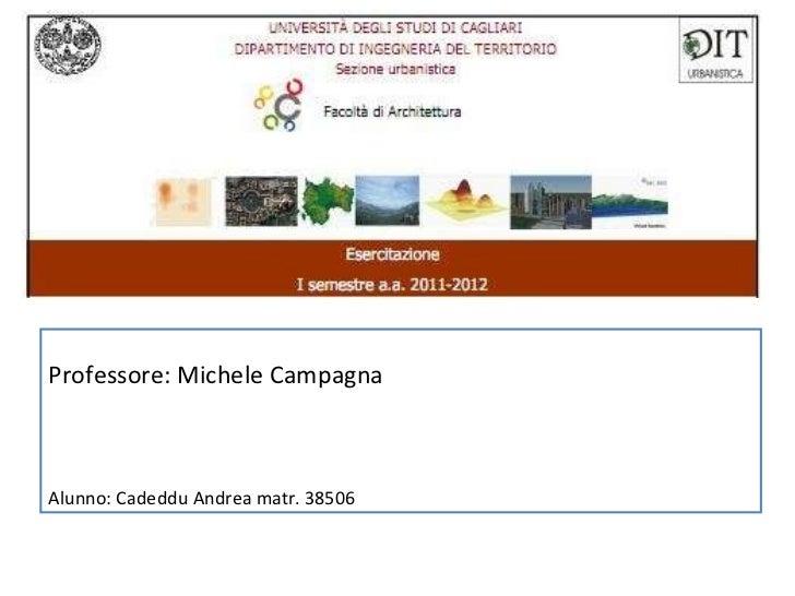 Professore: Michele Campagna Alunno: Cadeddu Andrea matr. 38506