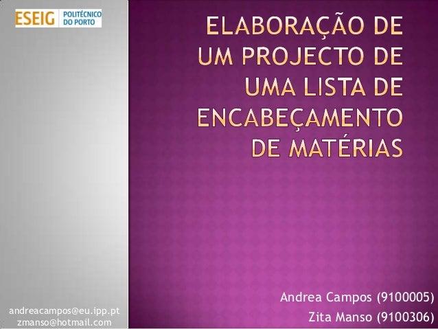 Andrea Campos (9100005)andreacampos@eu.ipp.pt  zmanso@hotmail.com         Zita Manso (9100306)