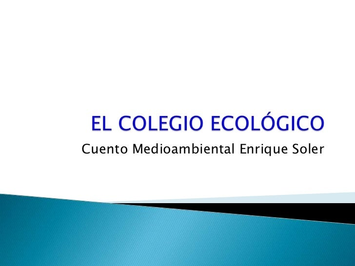 EL COLEGIO ECOLÓGICO<br />Cuento Medioambiental Enrique Soler<br />