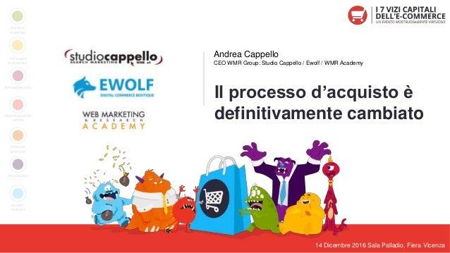 14 Dicembre 2016 Sala Palladio, Fiera Vicenza Andrea Cappello CEO WMR Group: Studio Cappello / Ewolf / WMR Academy Il proc...