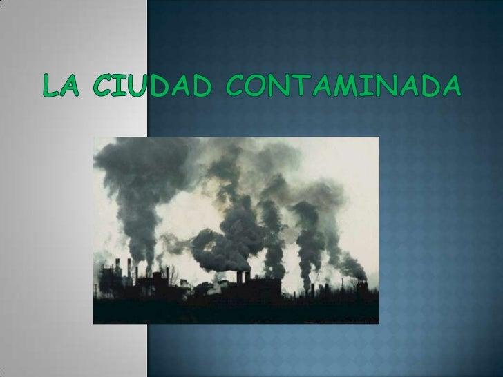La ciudad contaminada<br />