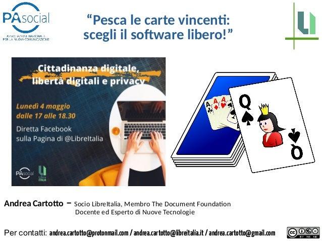 """""""Pesca le carte vincenti: scegli il software libero!"""" Andrea Cartotto – Socio LibreItalia, Membro The Document Foundation ..."""