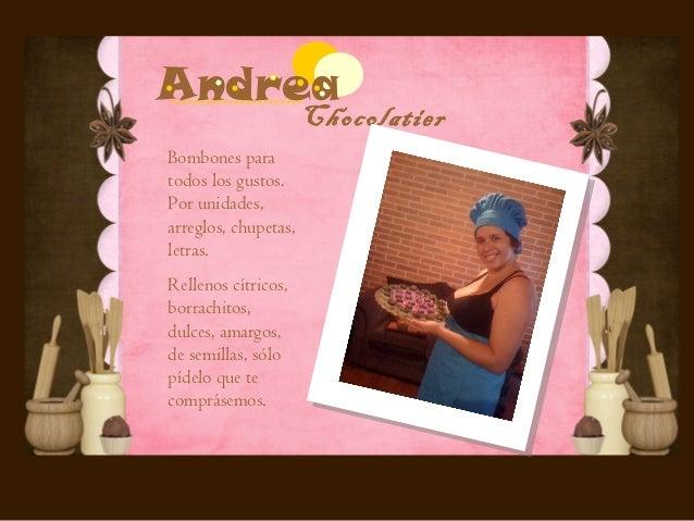 Andrea                      ChocolatierBombones paratodos los gustos.Por unidades,arreglos, chupetas,letras.Rellenos cítri...