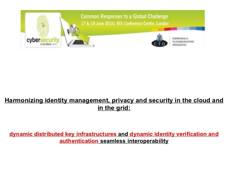 Harmonizing identity management, privacy and security in the cloud and in the grid: dynamic distributed key infrastructure...