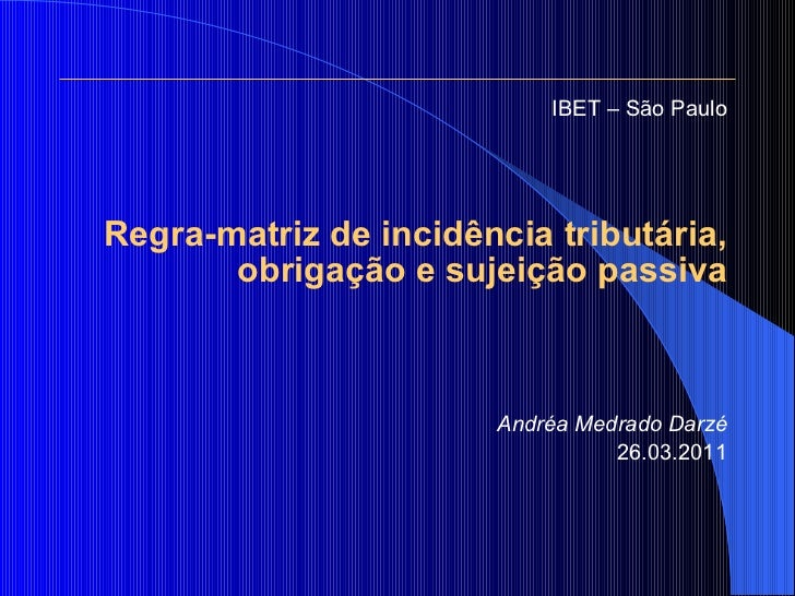 <ul><li>IBET – São Paulo </li></ul><ul><li>Regra-matriz de incidência tributária, obrigação e sujeição passiva </li></ul><...