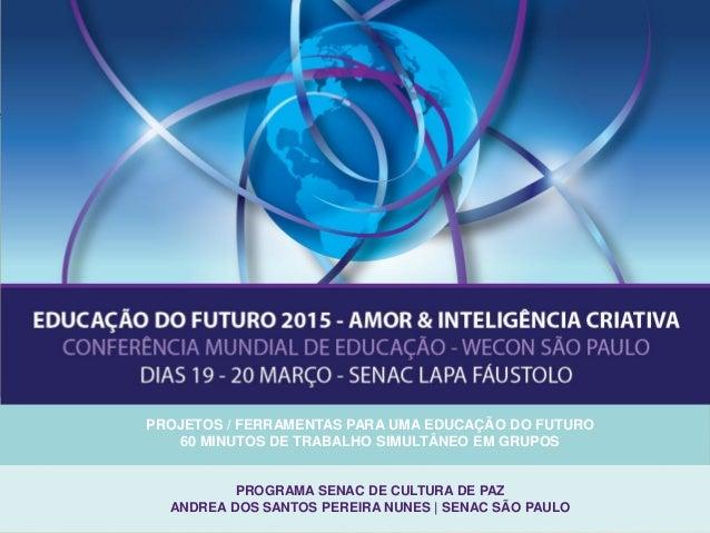 PROJETOS / FERRAMENTAS PARA UMA EDUCAÇÃO DO FUTURO 60 MINUTOS DE TRABALHO SIMULTÂNEO EM GRUPOS PROGRAMA SENAC DE CULTURA D...