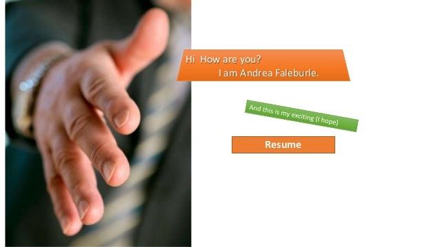 Hi How are you?      I am Andrea Faleburle.                Resume