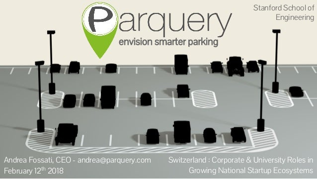 envision smarter parking Andrea Fossati, CEO - andrea@parquery.com February 12th 2018 Switzerland : Corporate & University...