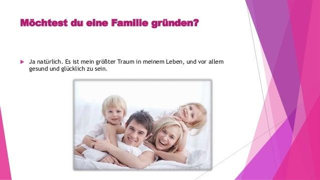 Möchtest du eine Familie gründen?  Ja natürlich. Es ist mein größter Traum in meinem Leben, und vor allem gesund und glüc...