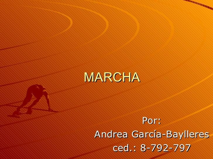 MARCHA Por: Andrea García-Baylleres ced.: 8-792-797