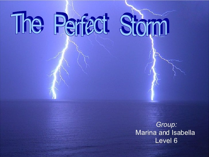 Group: Marina and Isabella  Level 6 The Perfect Storm