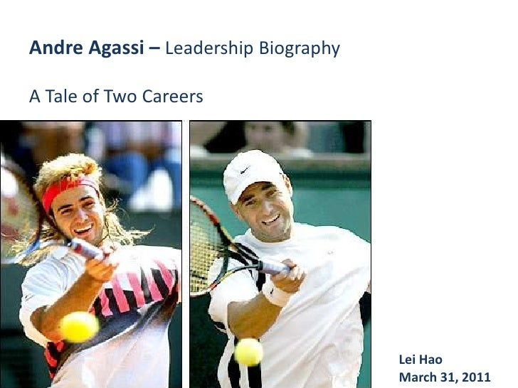 Andre Agassi – Leadership Biography<br />A Tale of Two Careers<br />Lei Hao <br />March 31, 2011<br />