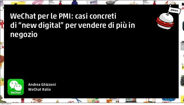 """WeChat @ Talent Garden  WeChat per le PMI: casi concreti  di """"new digital"""" per vendere di più in  negozio  Andrea Ghizzoni..."""
