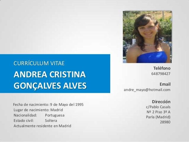 Your Photo Here CURRÍCULUM VITAE  ANDREA CRISTINA GONÇALVES ALVES Fecha de nacimiento: 9 de Mayo del 1995 Lugar de nacimie...
