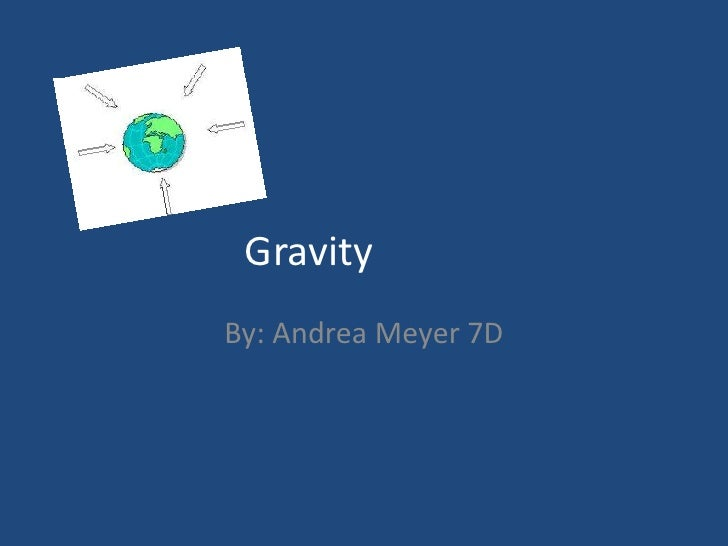 Gravity<br />By: Andrea Meyer 7D<br />
