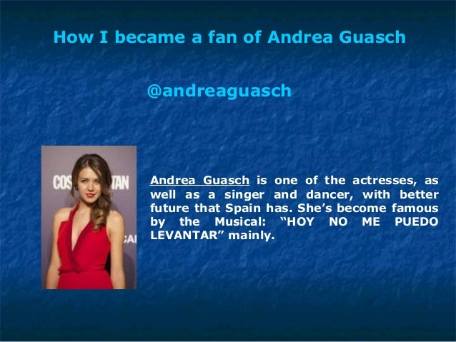 How I became a fan of Andrea Guasch Andrea Guasch is one of the actresses, as well as a singer and dancer, with better fut...