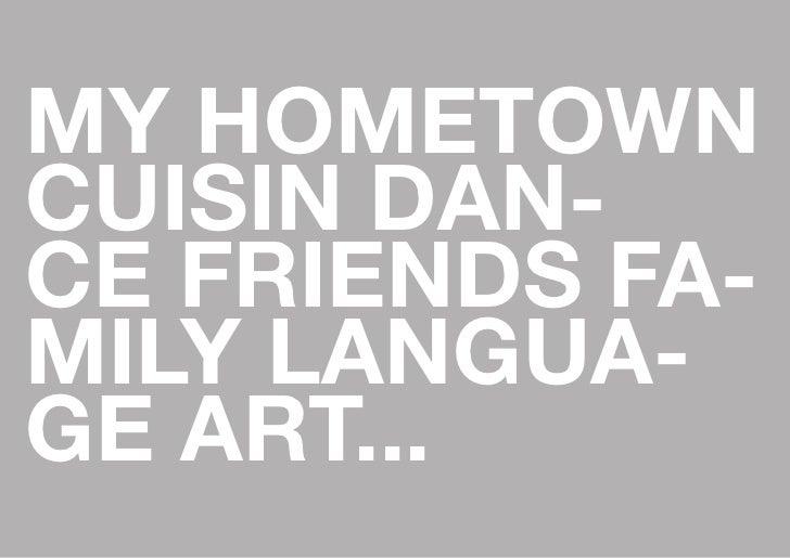 MY HOMETOWNCUISIN DAN-CE FRIENDS FA-MILY LANGUA-GE ART...