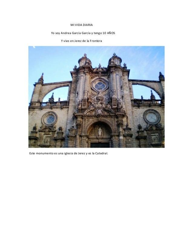 MI VIDA DIARIA Yo soy Andrea García García y tengo 10 AÑOS Y vivo en Jerez de la Frontera Este monumento es una iglesia de...