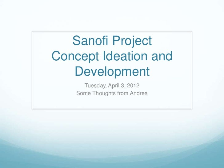 Sanofi ProjectConcept Ideation and   Development      Tuesday, April 3, 2012    Some Thoughts from Andrea