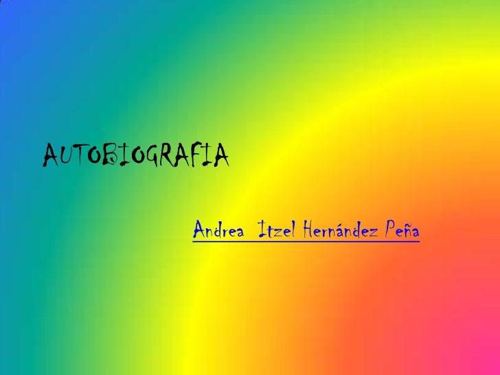 AUTOBIOGRAFIA            Andrea Itzel Hernández Peña