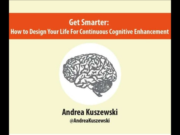 "Andrea Kuszewski - ""Get Smarter: How to Design Your Life for Continuous Cognitive Enhancement"""