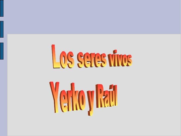 Los seres vivos Yerko y Raúl