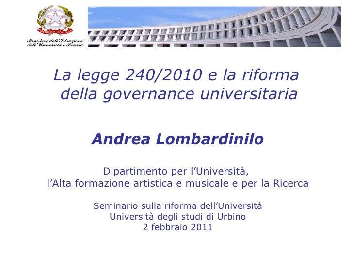 La legge 240/2010 e la riforma  della governance universitaria Andrea Lombardinilo Dipartimento per l'Università,  l'Alta ...
