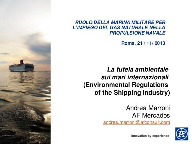RUOLO DELLA MARINA MILITARE PER L'IMPIEGO DEL GAS NATURALE NELLA PROPULSIONE NAVALE Roma, 21 / 11/ 2013  La tutela ambient...